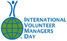 International Volunteer Managers Day - Nov 5 every year. Bringing recognition to individual managers of volunteer resources and to promote a greater awareness of the catalytic role that VPM's play in the mobilisation and support of the world's volunteers.